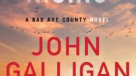 """Bad Moon Rising: A Bad Axe County Novel by John Galligan """"As unique a place in the mystery universe as you will ever find…smooth, unexpected, and memorable. This book is […]"""