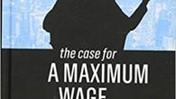 The Case for a Maximum Wage by Sam Pizzigati Modern societies set limits, on everything from how fast motorists can drive to how much waste factory owners can dump in […]