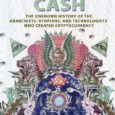 Digital Cash: The Unknown History of the Anarchists, Utopians, and Technologists Who Created Cryptocurrency by Finn Brunton Finnb.net