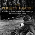 """The Perfect Fascist: A Story of Love, Power, and Morality in Mussolini's Italy by Victoria De Grazia Victoriadegrazia.com """"As Fellini did in film, The Perfect Fascist takes us into the […]"""