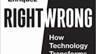 Right/Wrong: How Technology Transforms Our Ethics by Juan Enriquez
