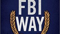 """The FBI Way: Inside the Bureau's Code of Excellence by Frank Figliuzzi """"A must read for serious leaders at every level."""" —General Barry R. McCaffrey (Ret.) The FBI's former head […]"""