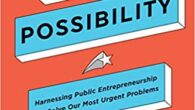We the Possibility: Harnessing Public Entrepreneurship to Solve Our Most Urgent Problems by Mitchell Weiss Can we solve big public problems anymore? Yes, we can. This provocative and inspiring book […]