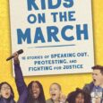 Kids on the March: 15 Stories of Speaking Out, Protesting, and Fighting for Justice by Michael Long From the March on Washington to March for Our Lives to Black Lives […]