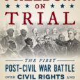 Freedom on Trial: The First Post-Civil War Battle Over Civil Rights and Voter Suppression by Scott Farris The Confederacy lost the Civil War but quickly began to win the peace […]