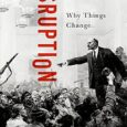 Disruption: Why Things Change by David Potter How do things change? The question is critical to the historical study of any era but it is also a profoundly important issue […]
