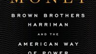 Inside Money: Brown Brothers Harriman and the American Way of Power by Zachary Karabell A sweeping history of the legendary private investment firm Brown Brothers Harriman, exploring its central role […]