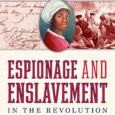 Espionage and Enslavement in the Revolution: The True Story of Robert Townsend and Elizabeth by Claire Bellerjeau, Tiffany Yecke Brooks In January 1785, a young African American woman named Elizabeth […]