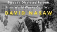 The Last Million: Europe's Displaced Persons from World War to Cold War by David Nasaw From bestselling author David Nasaw, a sweeping new history of the one million refugees left […]